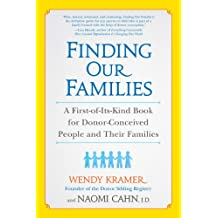 Finding Our Families: A First-of-Its-Kind Book for Donor-Conceived People and Their Families (English Edition)