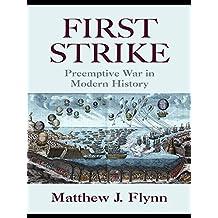 First Strike: Preemptive War in Modern History (English Edition)