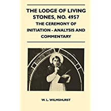 The Lodge of Living Stones, No. 4957 - The Ceremony of Initiation - Analysis and Commentary (English Edition)