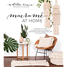 Macramé at Home: Add Boho-Chic Charm to Every Room with 20 Projects for Stunning Plant Hangers, Wall Art, Pillows and More (English Edition)
