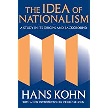 The Idea of Nationalism: A Study in Its Origins and Background (Social Science Classics Series) (English Edition)