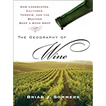 The Geography of Wine: How Landscapes, Cultures, Terroir, and the Weather Make a Good Drop (English Edition)