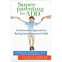 Superparenting for ADD: An Innovative Approach to Raising Your Distracted Child