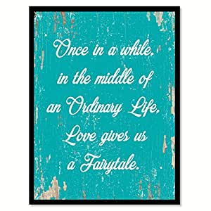 Once in A While in The Middle of an Ordinary Life Love Gives Us A Fairytale Quote Saying 帆布画带画框家居装饰墙壁艺术礼品创意