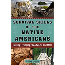 Survival Skills of the Native Americans: Hunting, Trapping, Woodwork, and More (English Edition)