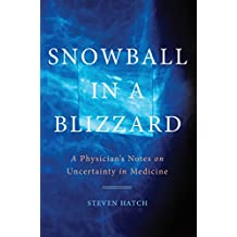 Snowball in a Blizzard: A Physician's Notes on Uncertainty in Medicine (English Edition)