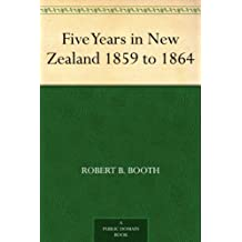 Five Years in New Zealand 1859 to 1864 (English Edition)