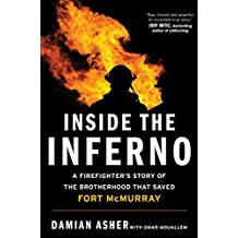 Inside the Inferno: A Firefighter's Story of the Brotherhood that Saved Fort McMurray (English Edition)