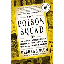 The Poison Squad: One Chemist's Single-Minded Crusade for Food Safety at the Turn of the Twentieth Century (English Edition)