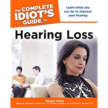 The Complete Idiot's Guide to Hearing Loss: Learn What You Can Do to Improve Your Hearing (English Edition)