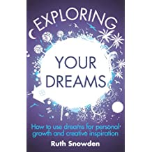 Exploring Your Dreams: How to use dreams for personal growth and creative inspiration (English Edition)