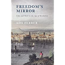 Freedom's Mirror: Cuba and Haiti in the Age of Revolution (English Edition)