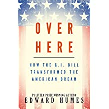 Over Here: How the G.I. Bill Transformed the American Dream (English Edition)