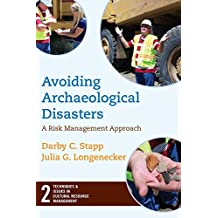 Avoiding Archaeological Disasters: Risk Management for Heritage Professionals (Techniques & Issues in Cultural Resource Management Book 2) (English Edition)