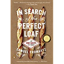 In Search of the Perfect Loaf: A Home Baker's Odyssey (English Edition)