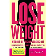 Lose Weight Without Dieting or Working Out: Discover Secrets to a Slimmer, Sexier, and Healthier You (English Edition)