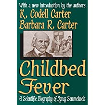 Childbed Fever: A Scientific Biography of Ignaz Semmelweis (English Edition)