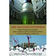 Nuclear Enterprise: High-Consequence Accidents: How to Enhance Safety and Minimize Risks in Nuclear Weapons and Reactors (Hoover Institution Press Publication (Hardcover)) (English Edition)