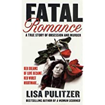 Fatal Romance: A True Story of Obsession and Murder (English Edition)