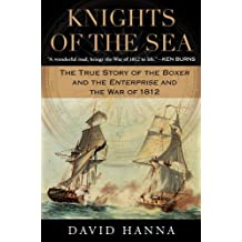 Knights of the Sea: The True Story of the Boxer and the Enterprise and the War of 1812 (English Edition)