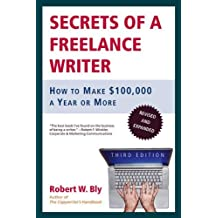 Secrets of a Freelance Writer: How to Make $100,000 a Year or More (English Edition)