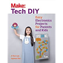 Make: Tech DIY: Easy Electronics Projects for Parents and Kids (Make: Technology on Your Time) (English Edition)
