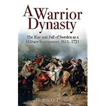 A Warrior Dynasty: The Rise and Decline of Sweden as a Military Superpower (English Edition)