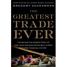 The Greatest Trade Ever: The Behind-the-Scenes Story of How John Paulson Defied Wall Street and Made Financial History (English Edition)