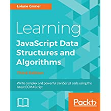 Learning JavaScript Data  Structures and Algorithms: Write complex and powerful JavaScript code using the latest ECMAScript, 3rd Edition (English Edition)