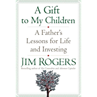 A Gift to My Children: A Father's Lessons for Life and Investing