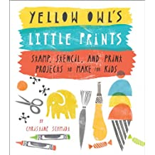 Yellow Owl's Little Prints: Stamp, Stencil, and Print Projects to Make for Kids (English Edition)