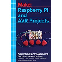 Raspberry Pi and AVR Projects: Augmenting the Pi's ARM with the Atmel ATmega, ICs, and Sensors (Make: Technology on Your Time) (English Edition)