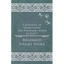 Catalogue of Greek Coins - The Ptolemies, Kings of Egypt (English Edition)