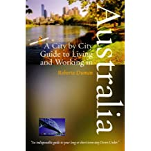 A City by City Guide to Living and Working in Australia (English Edition)
