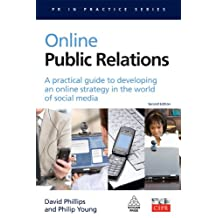 Online Public Relations: A Practical Guide to Developing an Online Strategy in the World of Social Media (PR In Practice) (English Edition)