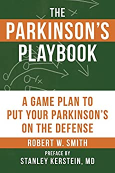 """The Parkinson's Playbook: A Game Plan to Put Your Parkinson's Disease On the Defense (English Edition)"",作者:[Robert Smith, Stanley Kerstein]"