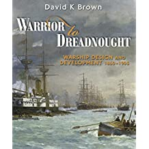 Warrior to Dreadnought: Warship Design and Development, 1860–1905 (English Edition)