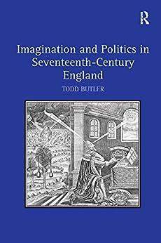 """Imagination and Politics in Seventeenth-Century England (English Edition)"",作者:[Todd Butler]"