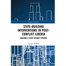State-building Interventions in Post-Conflict Liberia: Building a State without Citizens (African Governance Book 6) (English Edition)