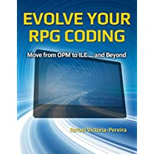 Evolve Your RPG Coding: Move from OPM to ILE ... and Beyond (English Edition)