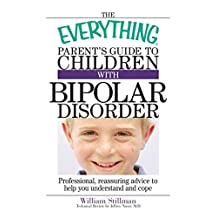 The Everything Parent's Guide To Children With Bipolar Disorder: Professional, Reassuring Advice to Help You Understand And Cope (Everything®) (English Edition)