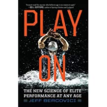 Play On: The New Science of Elite Performance at Any Age (English Edition)
