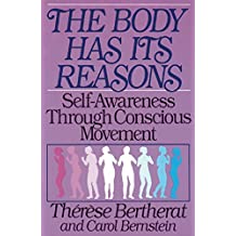 The Body Has Its Reasons: Self-Awareness Through Conscious Movement (English Edition)
