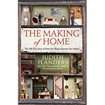 The Making of Home: The 500-Year Story of How Our Houses Became Our Homes (English Edition)