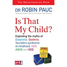 Is That My Child?: A Parents Guide to Dyspraxia, Dyslexia, ADD, ADHD, OCD and Tourette's Syndrome of Childhood (English Edition)