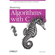 Mastering Algorithms with C: Useful Techniques from Sorting to Encryption (English Edition)