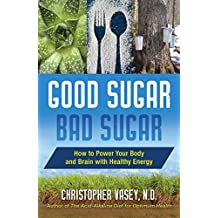 Good Sugar, Bad Sugar: How to Power Your Body and Brain with Healthy Energy (English Edition)