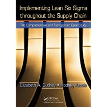 Implementing Lean Six Sigma throughout the Supply Chain: The Comprehensive and Transparent Case Study (English Edition)