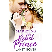Marrying the Rebel Prince: Your invitation to the most uplifting romantic royal wedding! (English Edition)