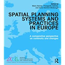 Spatial Planning Systems and Practices in Europe: A Comparative Perspective on Continuity and Changes (English Edition)
